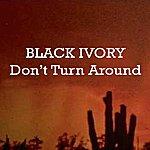 Black Ivory Don't Turn Around
