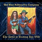 The Blue Ribbon Tea Company The Devil Is Beating His Wife
