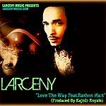 Larceny Love The Way Feat.Rashon Hart (Produced By Kajmir Royale) - Single
