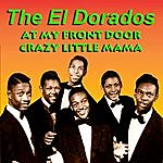 The El Dorados At My Front Door Crazy Little Mama