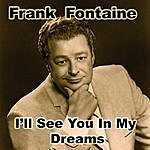 Frank Fontaine I'll See You In My Dreams