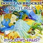 Douglas Brockie Arcturus/ In God We Trust