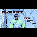Frank White Yall Hate It (Feat. Marka)