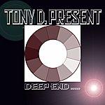 Tony D. Deep End.....