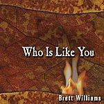 Brett Williams Who Is Like You?