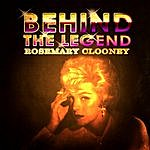 Rosemary Clooney Behind The Legend - Rosemary Clooney