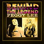 Peggy Lee Behind The Legend - Peggy Lee