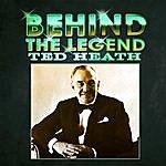 Ted Heath Behind The Legend - Ted Heath