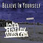 John Harley Weston Believe In Yourself