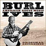 Burl Ives American Roots Music (Remastered)