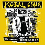 Moral Crux I Was A Teenage Teenager Remastered