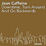 Jean Caffeine Downtime, Turn Around And Go Backwards