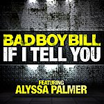 Bad Boy Bill If I Tell You (Feat. Alyssa Palmer)
