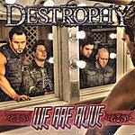 Destrophy We Are Alive