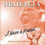 Mahalia Jackson I Have A Friend (Remastered)