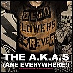 The A.K.A.s (Are Everywhere!) Dead Flowers Forever