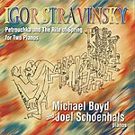 Michael Boyd Stravinsky: Petrushka And The Rite Of Spring For Two Pianos