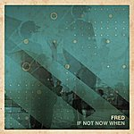 Fred If Not Now When - Single