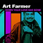 Art Farmer When Your Love Has Gone (Art Farmer)