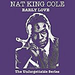 Nat King Cole Early Love - The Unforgettable Series