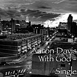 Aaron Davis With God - Single