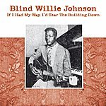 Blind Willie Johnson If I Had My Day, I'd Tear The Building Down