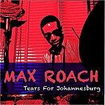 Max Roach Tears For Johannesburg
