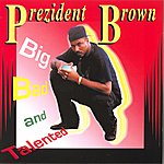 Prezident Brown Big Bad And Talented