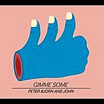 Peter Bjorn & John Gimme Some