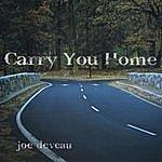 Joe Deveau Carry You Home