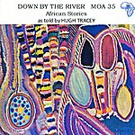 Hugh Tracey Down By The River: African Stories - Ep