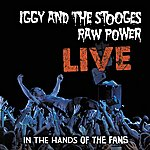 Iggy and The Stooges Raw Power Live: In The Hands Of The Fans