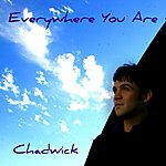 Chadwick Everywhere You Are - Single