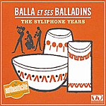 Balla Et Ses Balladins The Syliphone Years : Balla Et Ses Balladins