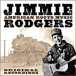 Jimmie Rodgers American Roots Music (Remastered)