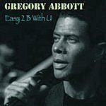 Gregory Abbott Easy 2 B With U
