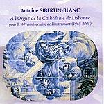 Antoine Sibertin-Blanc A. Sibertin Blanc 40ème Anniversaire De L'orgue De La Cathédrale De Lisbonne