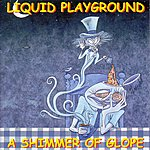 Liquid Playground A Shimmer Of Glope