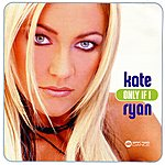 Kate Ryan Only If I
