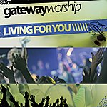 Gateway Worship Gateway Worship Living For You