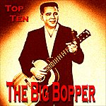 Big Bopper The Big Bopper Top Ten