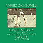 Roberto Cacciapaglia Sei Note In Logica (Six Notes) (Digitally Remastered At Abbey Road Studios, London 2000)