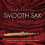 Sam Levine Smooth Sax Romance: A Romantic Smooth Jazz Collection Featuring Saxophone