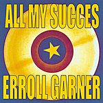 Erroll Garner All My Succes