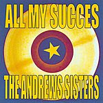 The Andrews Sisters All My Succes