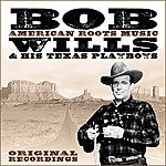 Bob Wills & His Texas Playboys American Roots Music (Remastered)