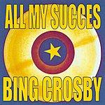 Bing Crosby All My Succes