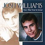 Josh Williams Now That You're Gone