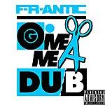 Frantic Give Me A Dub - Single