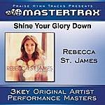 Rebecca St. James Shine Your Glory Down [Performance Tracks]